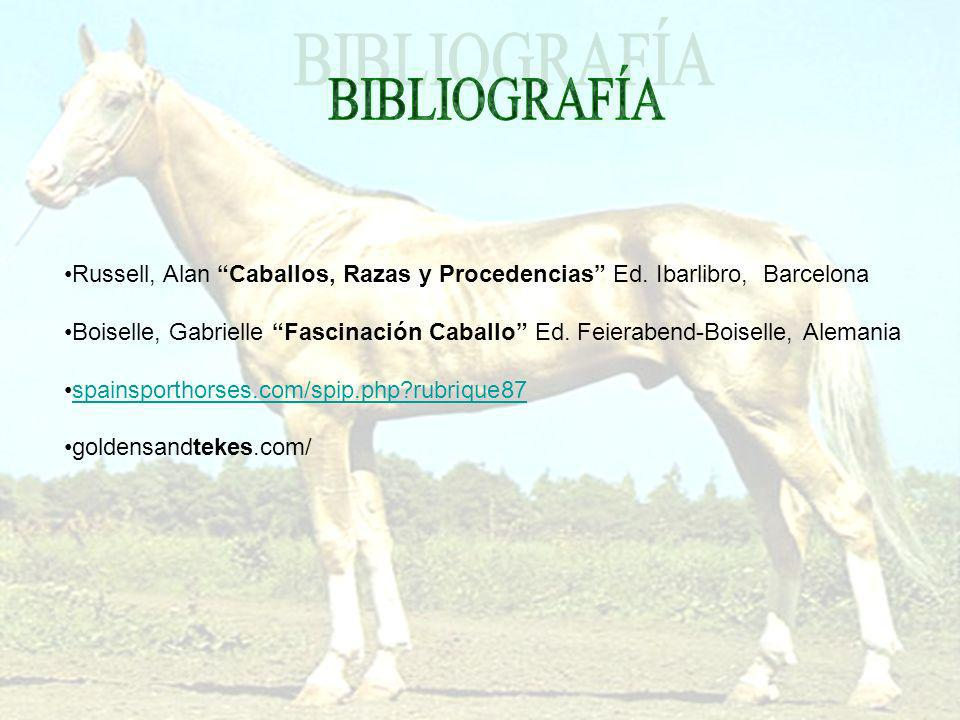 BIBLIOGRAFÍA Russell, Alan Caballos, Razas y Procedencias Ed. Ibarlibro, Barcelona.