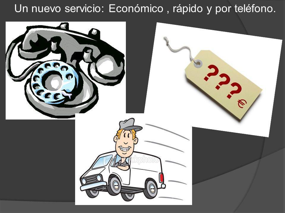 Un nuevo servicio: Económico , rápido y por teléfono.