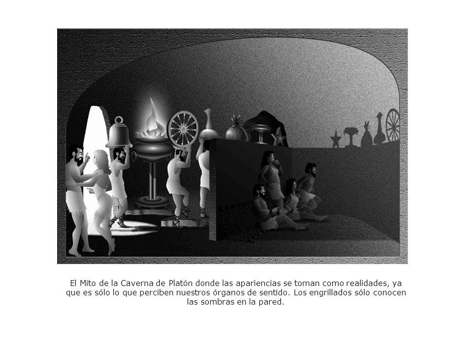 El Mito de la Caverna de Platón donde las apariencias se toman como realidades, ya que es sólo lo que perciben nuestros órganos de sentido.