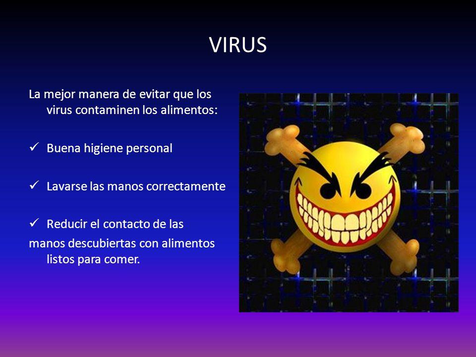 VIRUS La mejor manera de evitar que los virus contaminen los alimentos: Buena higiene personal. Lavarse las manos correctamente.