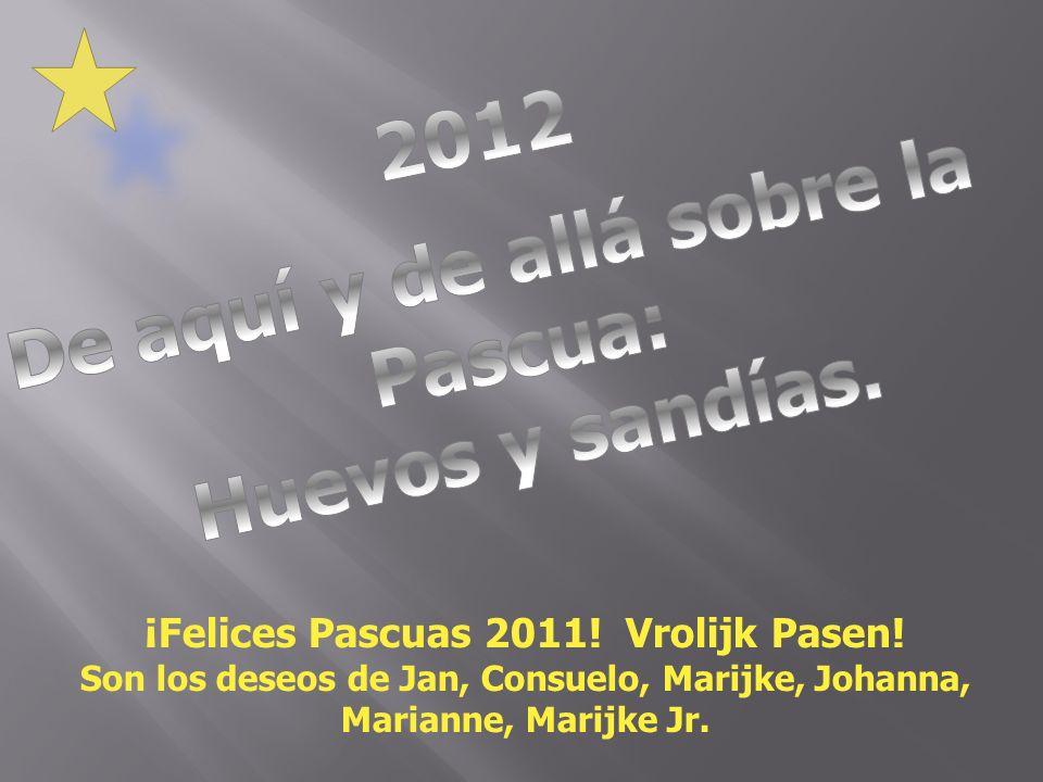 De aquí y de allá sobre la ¡Felices Pascuas 2011! Vrolijk Pasen!