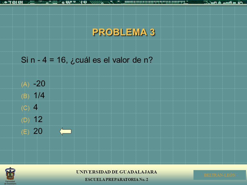 PROBLEMA 3 Si n - 4 = 16, ¿cuál es el valor de n -20 1/4 4 12 20