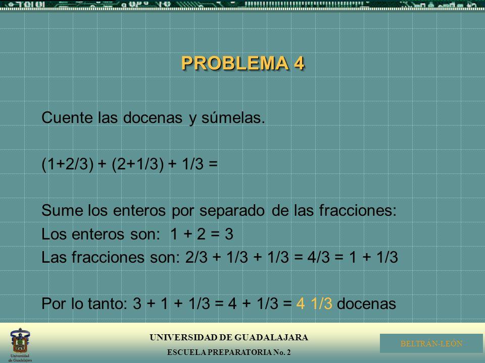 PROBLEMA 4 Cuente las docenas y súmelas. (1+2/3) + (2+1/3) + 1/3 =