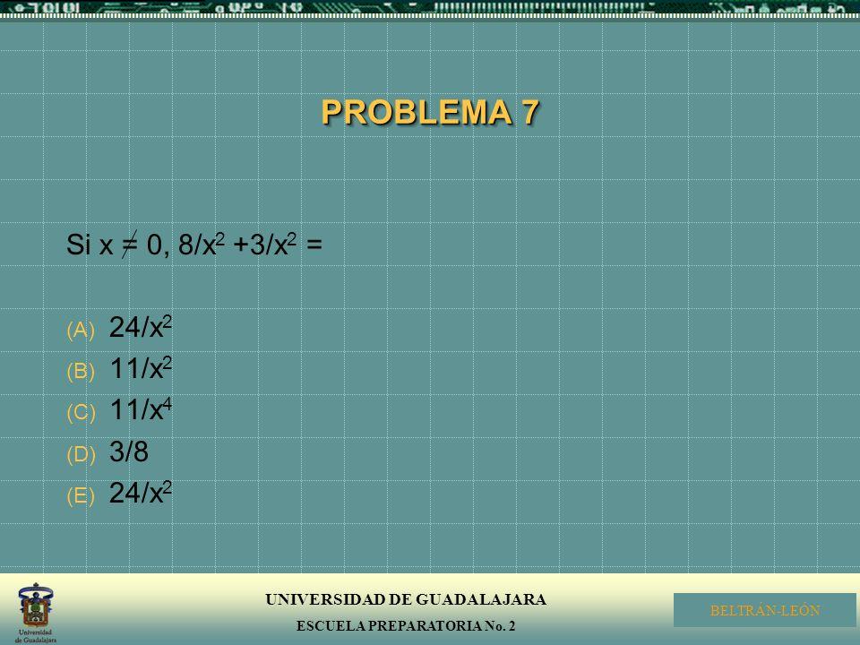 PROBLEMA 7 Si x = 0, 8/x2 +3/x2 = 24/x2 11/x2 11/x4 3/8