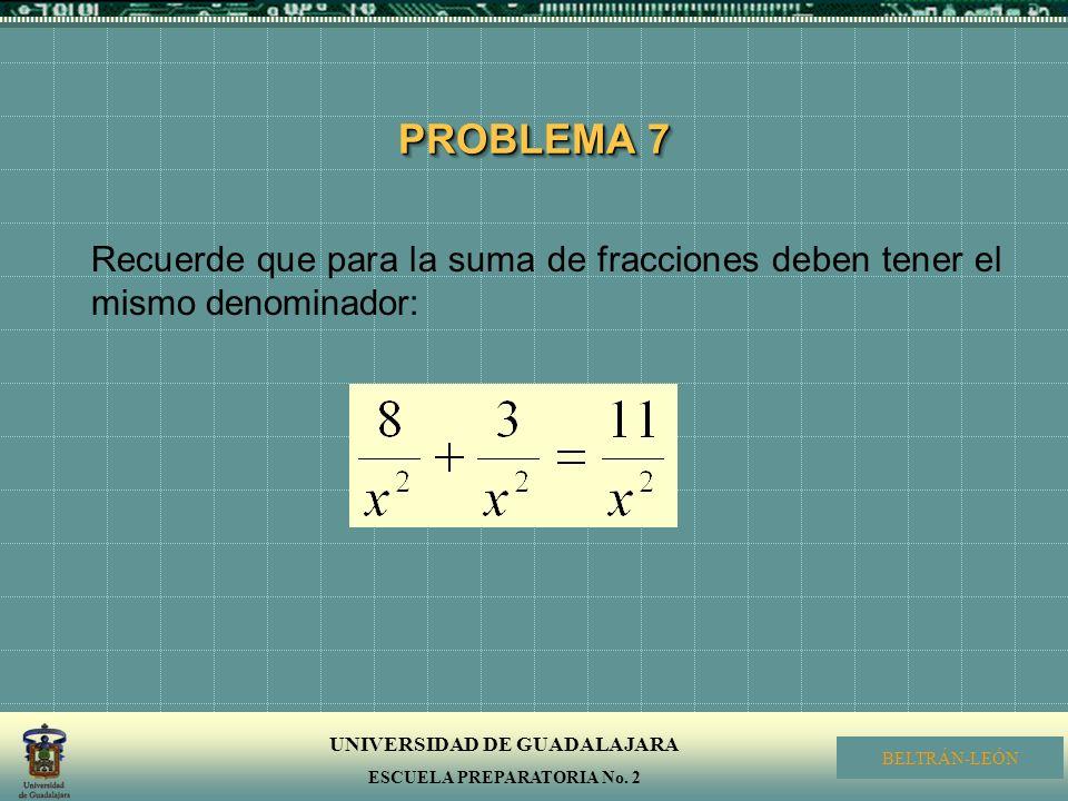 PROBLEMA 7 Recuerde que para la suma de fracciones deben tener el mismo denominador: