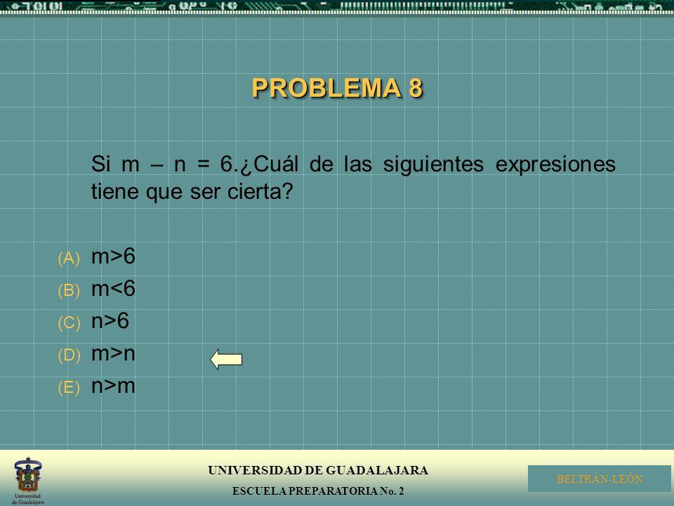 PROBLEMA 8 Si m – n = 6.¿Cuál de las siguientes expresiones tiene que ser cierta m>6. m<6. n>6.