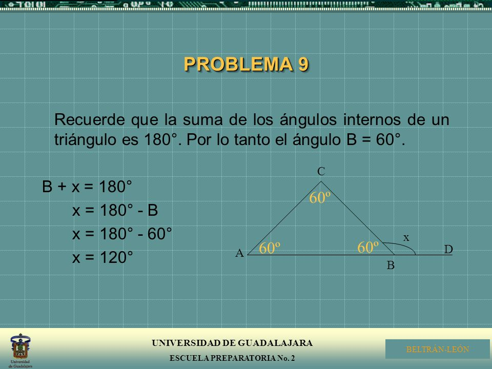 PROBLEMA 9 Recuerde que la suma de los ángulos internos de un triángulo es 180°. Por lo tanto el ángulo B = 60°.