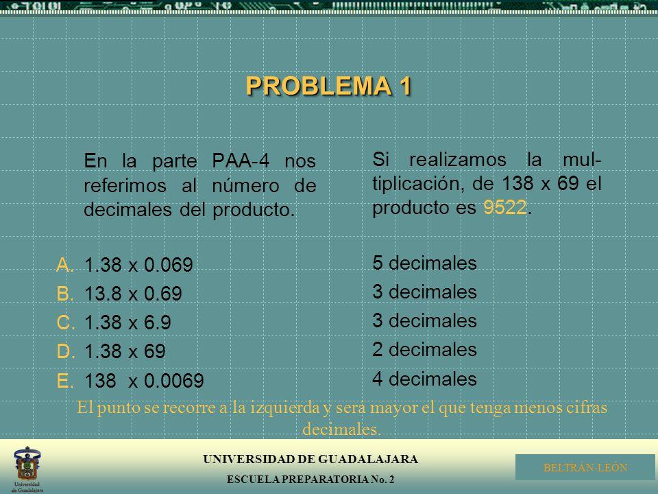 PROBLEMA 1 En la parte PAA-4 nos referimos al número de decimales del producto. 1.38 x 0.069. 13.8 x 0.69.