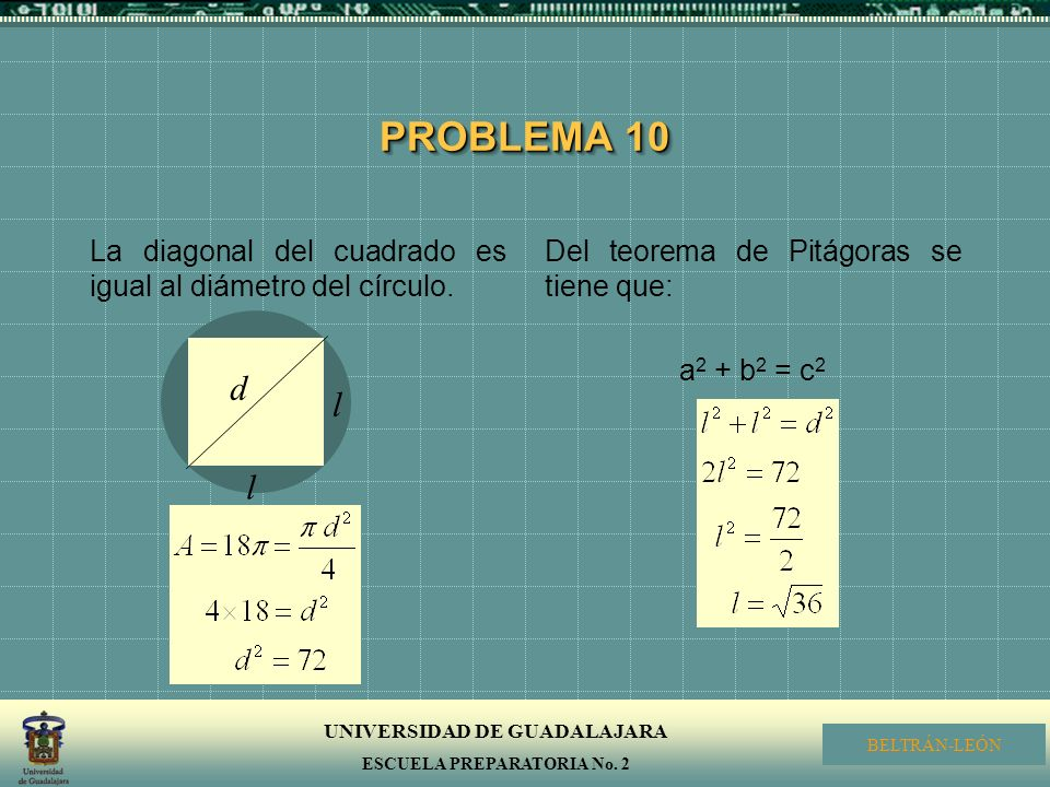 PROBLEMA 10 La diagonal del cuadrado es igual al diámetro del círculo. Del teorema de Pitágoras se tiene que: