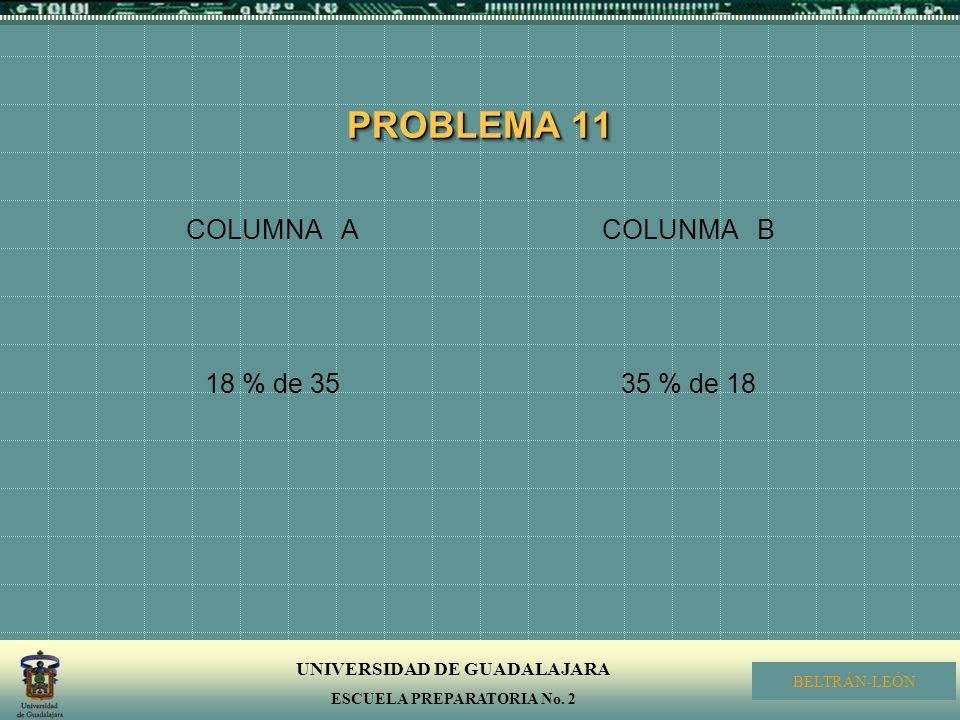 PROBLEMA 11 COLUMNA A 18 % de 35 COLUNMA B 35 % de 18