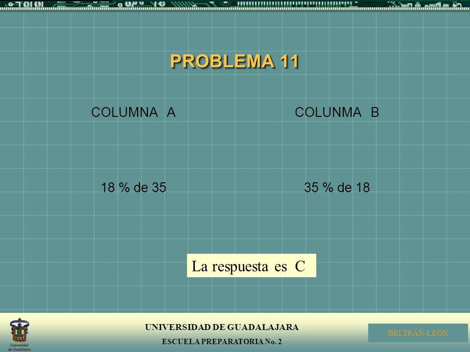 PROBLEMA 11 La respuesta es C COLUMNA A 18 % de 35 COLUNMA B