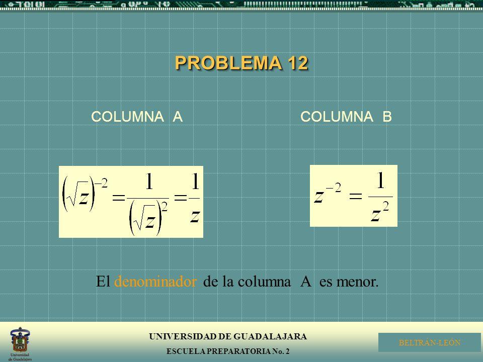 El denominador de la columna A es menor.