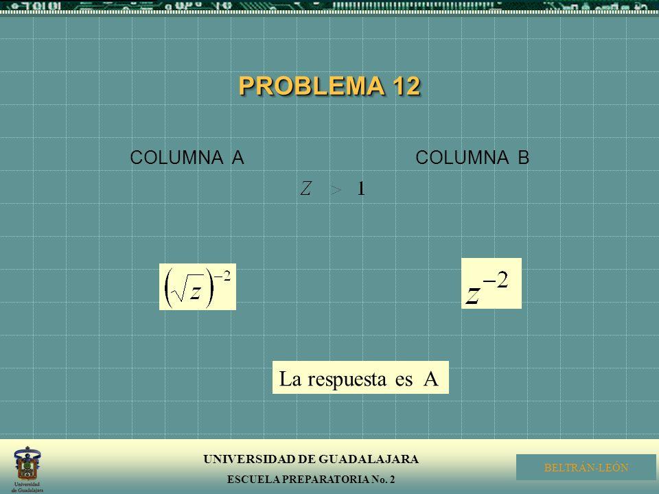 PROBLEMA 12 COLUMNA A COLUMNA B La respuesta es A
