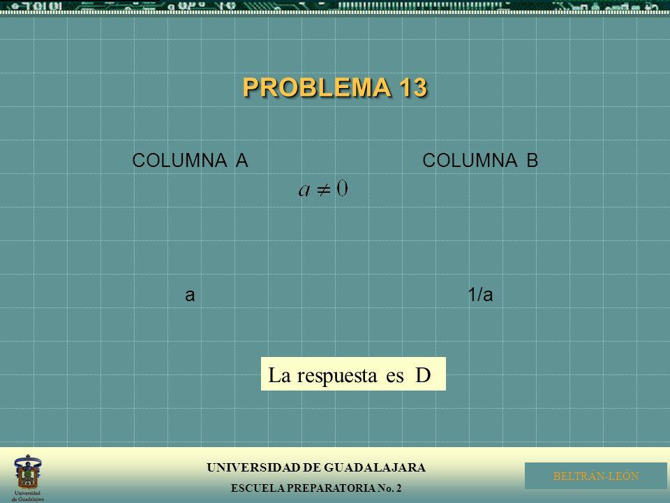 PROBLEMA 13 COLUMNA A a COLUMNA B 1/a La respuesta es D