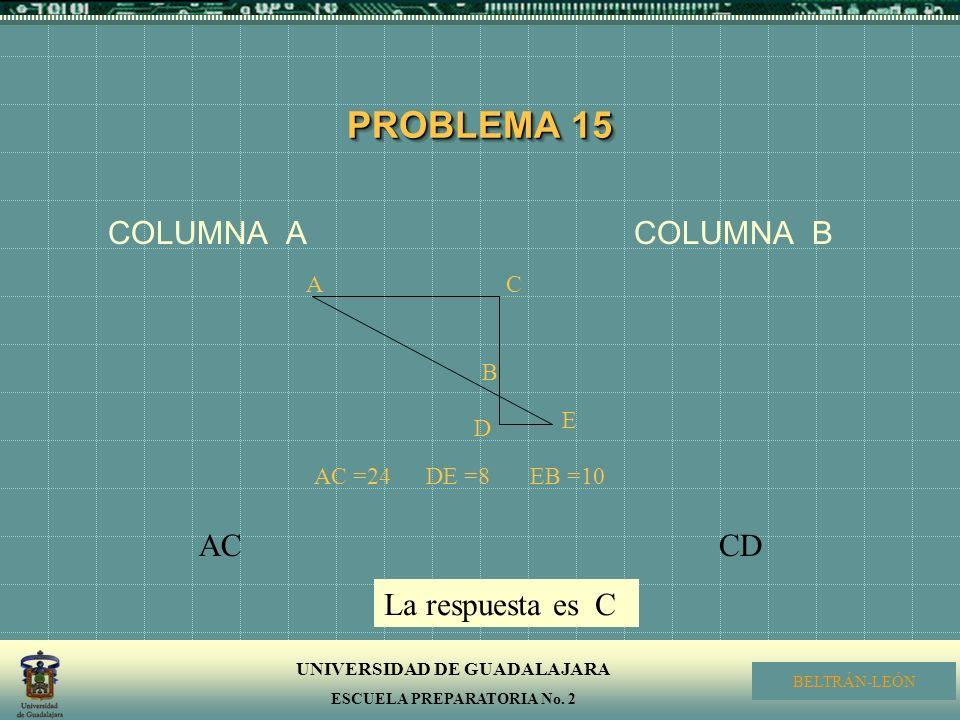 PROBLEMA 15 COLUMNA A COLUMNA B AC CD La respuesta es C A C B D E