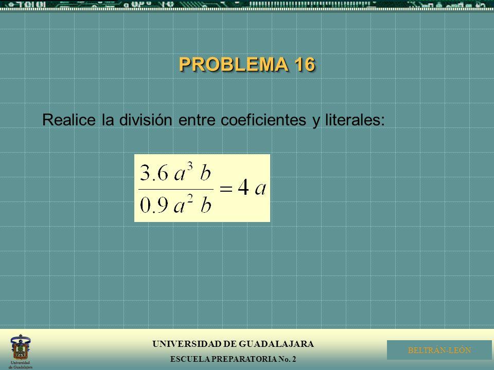 PROBLEMA 16 Realice la división entre coeficientes y literales: