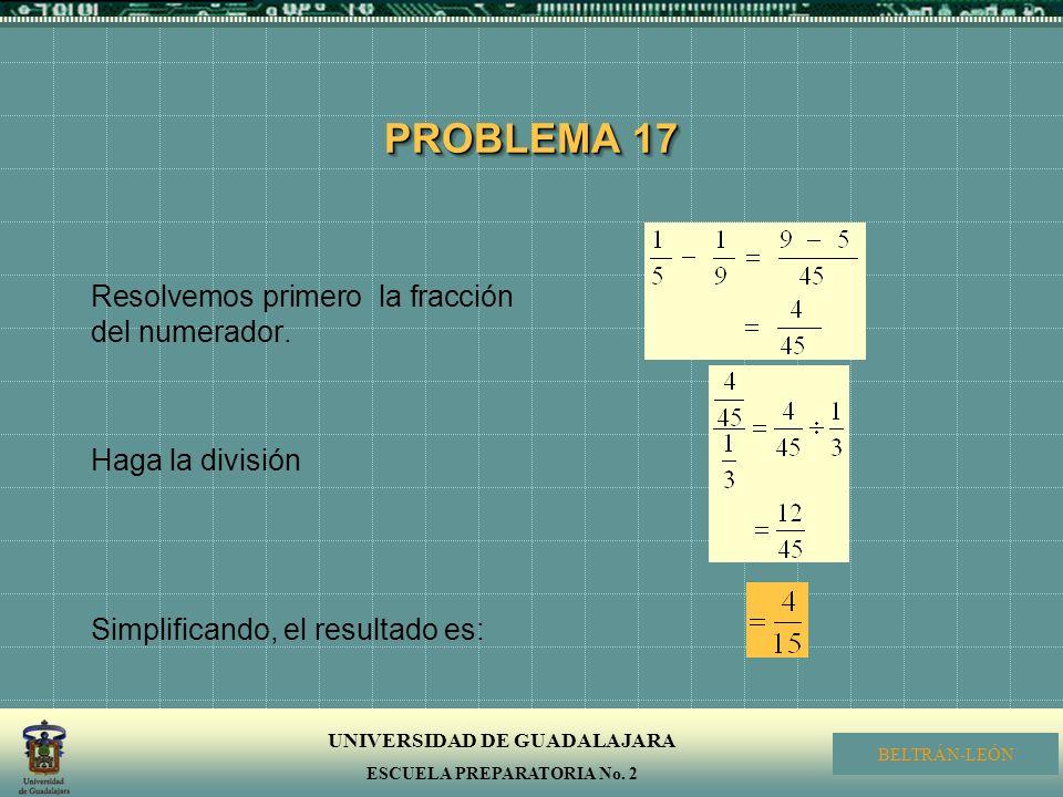 PROBLEMA 17 Resolvemos primero la fracción del numerador.