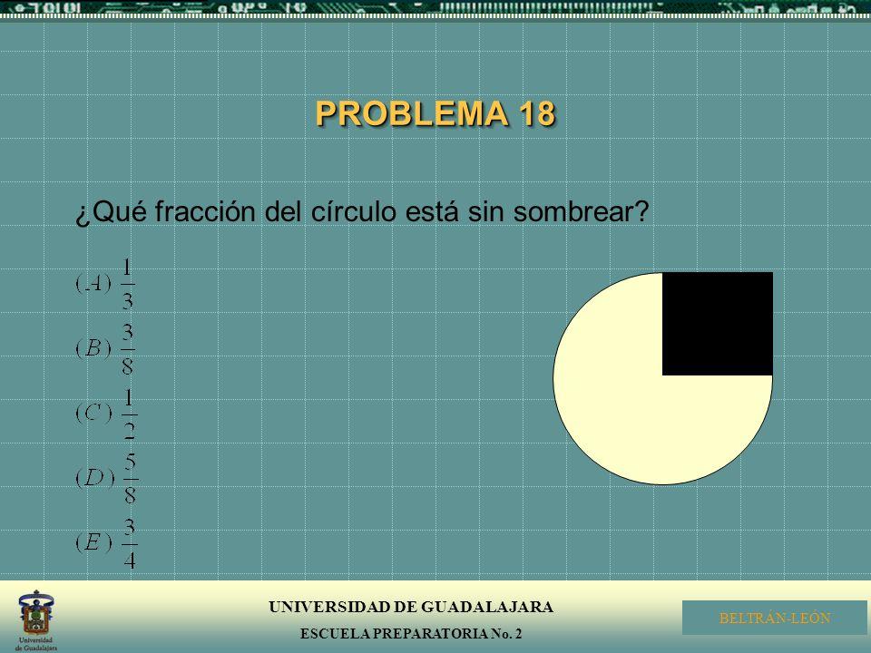 PROBLEMA 18 ¿Qué fracción del círculo está sin sombrear
