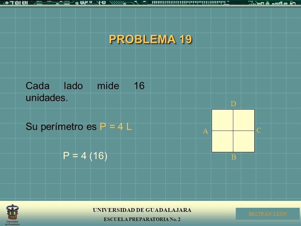 PROBLEMA 19 Cada lado mide 16 unidades. Su perímetro es P = 4 L