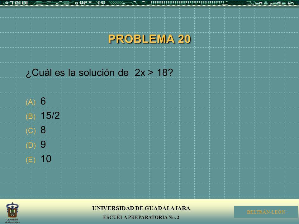PROBLEMA 20 ¿Cuál es la solución de 2x > 18 6 15/2 8 9 10