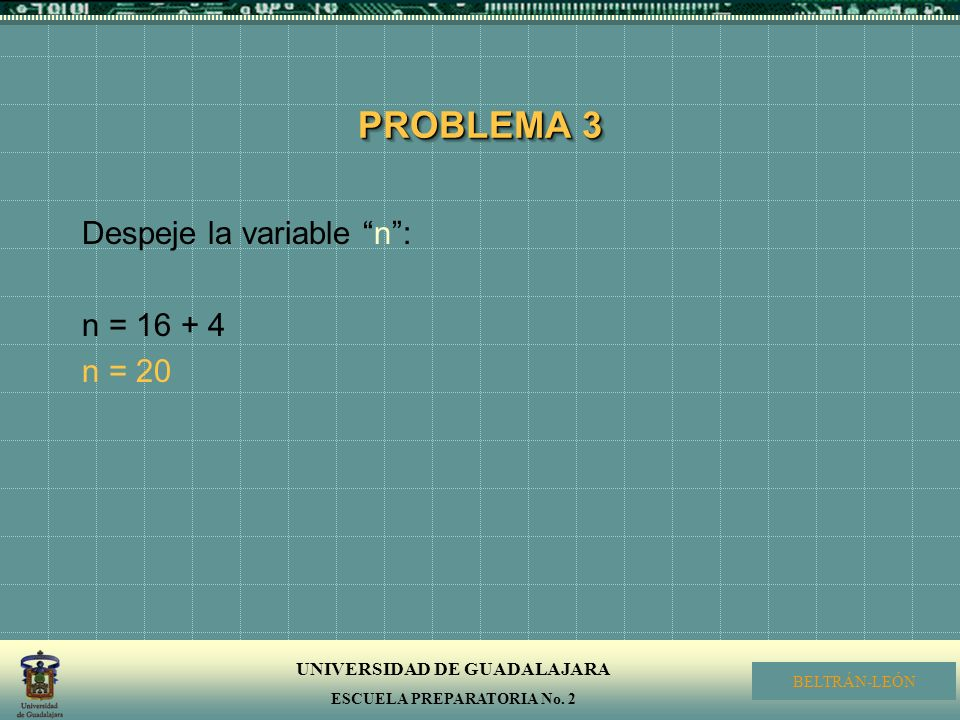PROBLEMA 3 Despeje la variable n : n = 16 + 4 n = 20