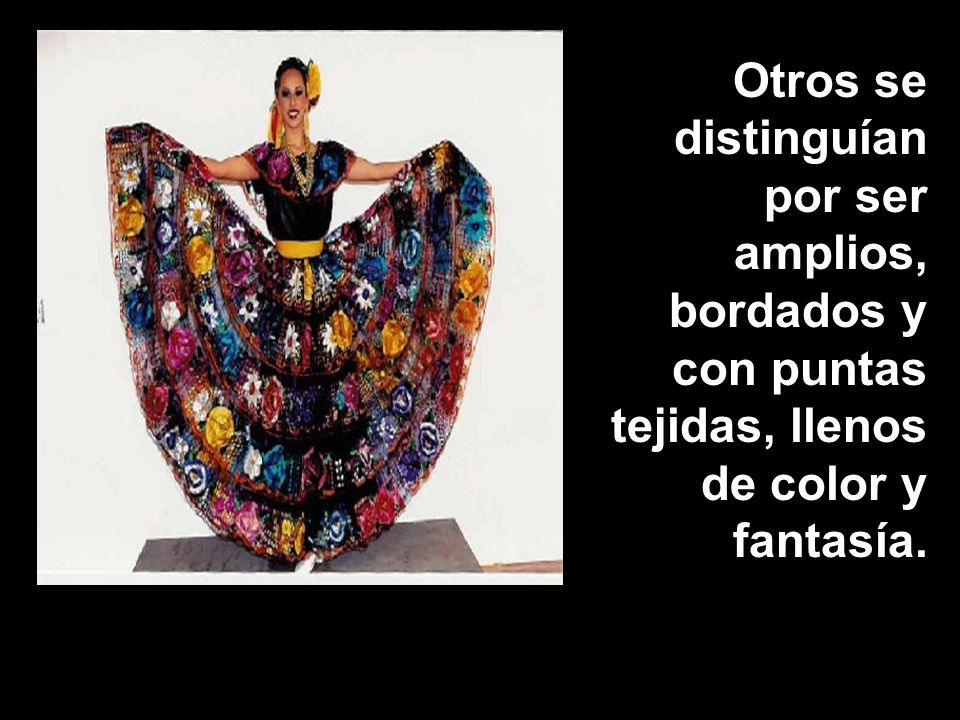 Otros se distinguían por ser amplios, bordados y con puntas tejidas, llenos de color y fantasía.