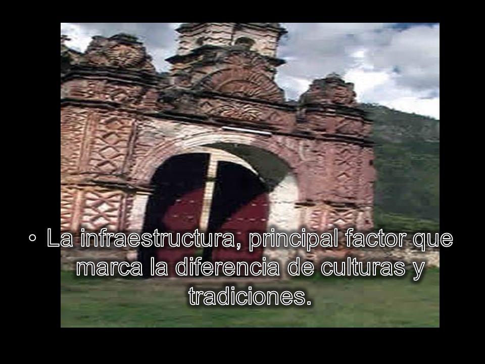 La infraestructura, principal factor que marca la diferencia de culturas y tradiciones.