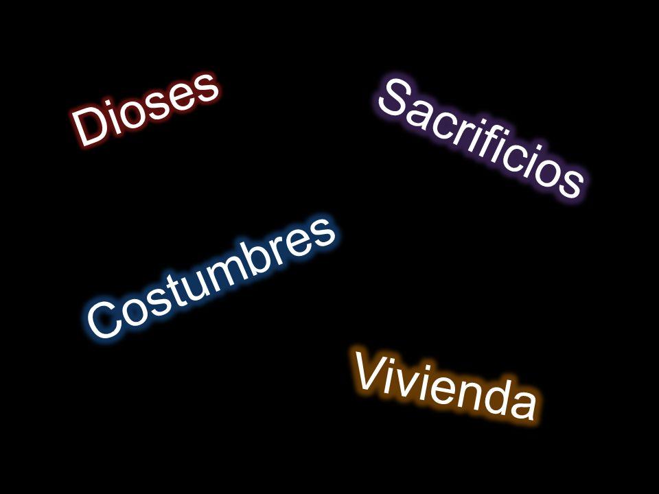 Dioses Sacrificios Costumbres Vivienda