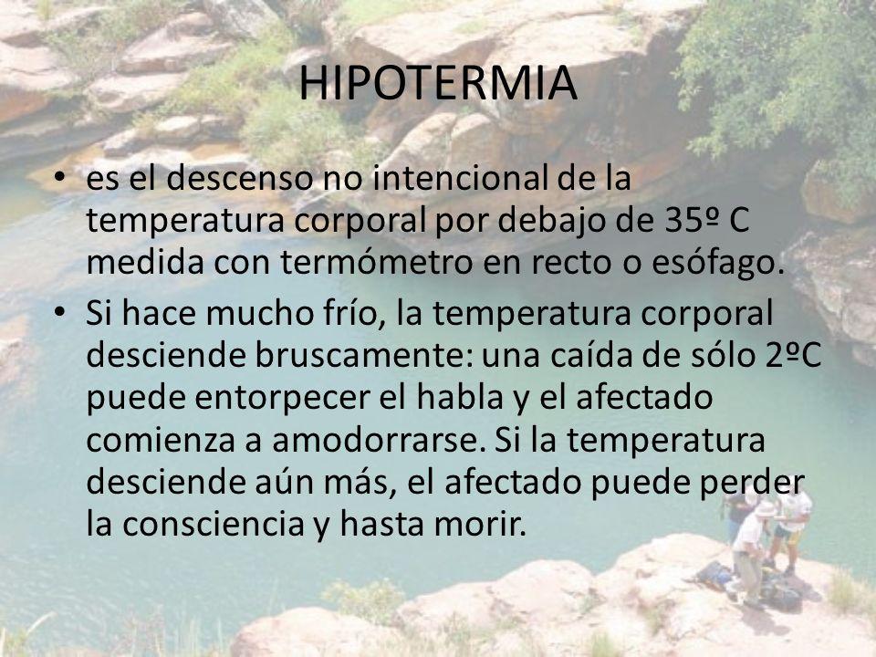 HIPOTERMIA es el descenso no intencional de la temperatura corporal por debajo de 35º C medida con termómetro en recto o esófago.
