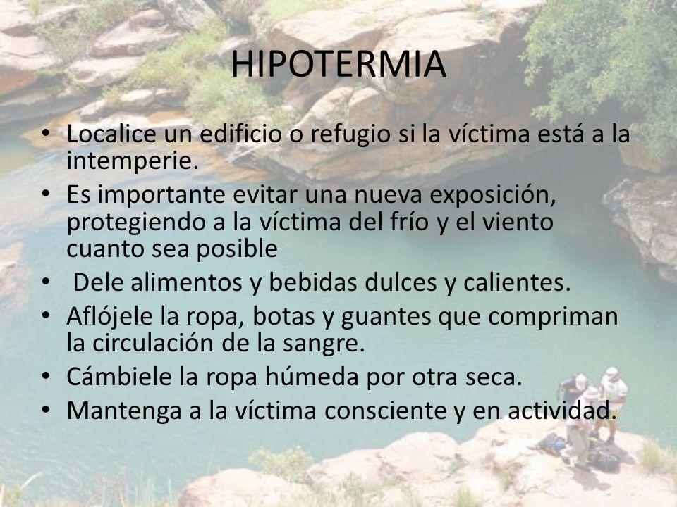 HIPOTERMIA Localice un edificio o refugio si la víctima está a la intemperie.