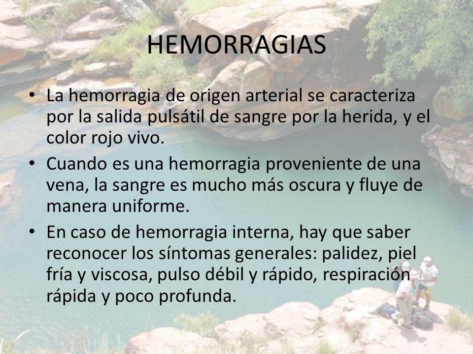 HEMORRAGIAS La hemorragia de origen arterial se caracteriza por la salida pulsátil de sangre por la herida, y el color rojo vivo.