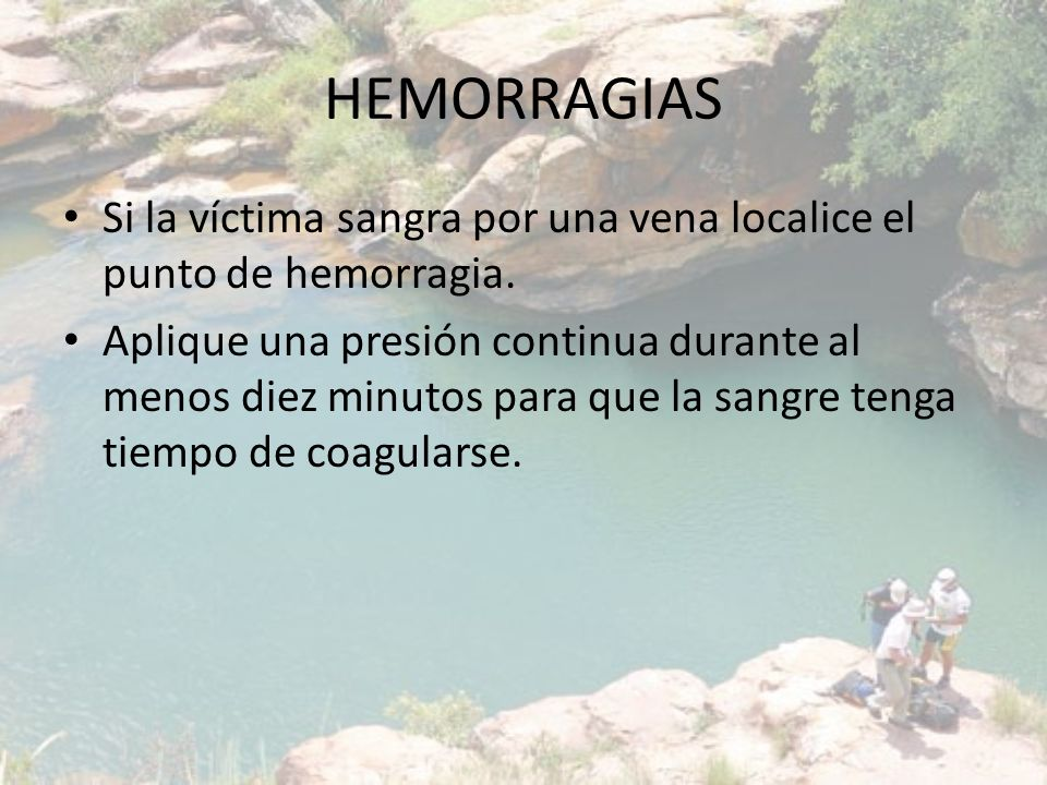 HEMORRAGIAS Si la víctima sangra por una vena localice el punto de hemorragia.