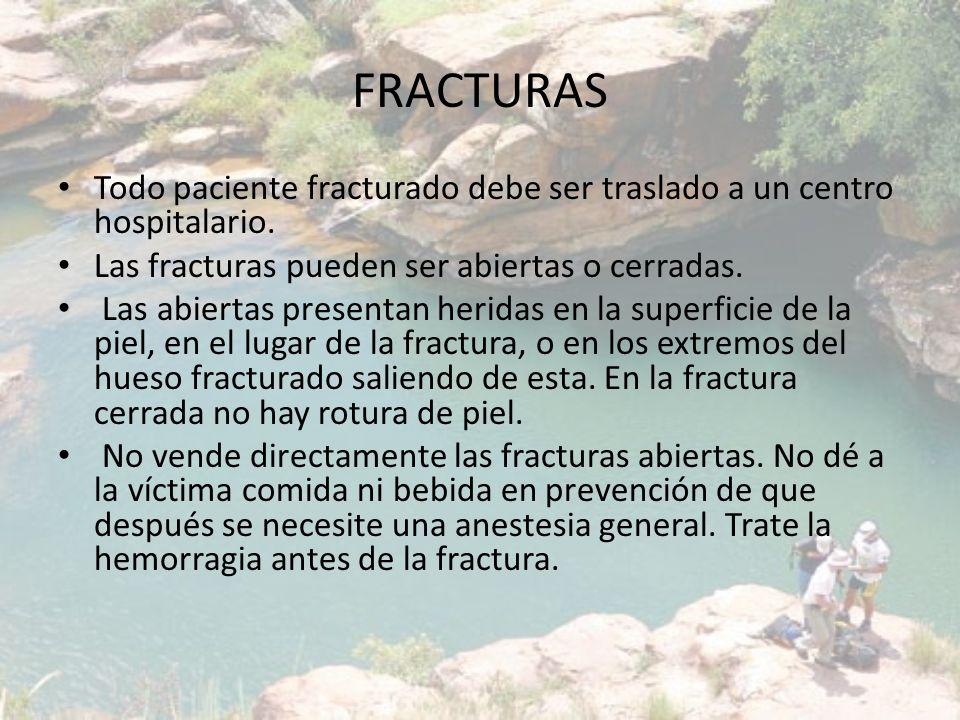 FRACTURAS Todo paciente fracturado debe ser traslado a un centro hospitalario. Las fracturas pueden ser abiertas o cerradas.