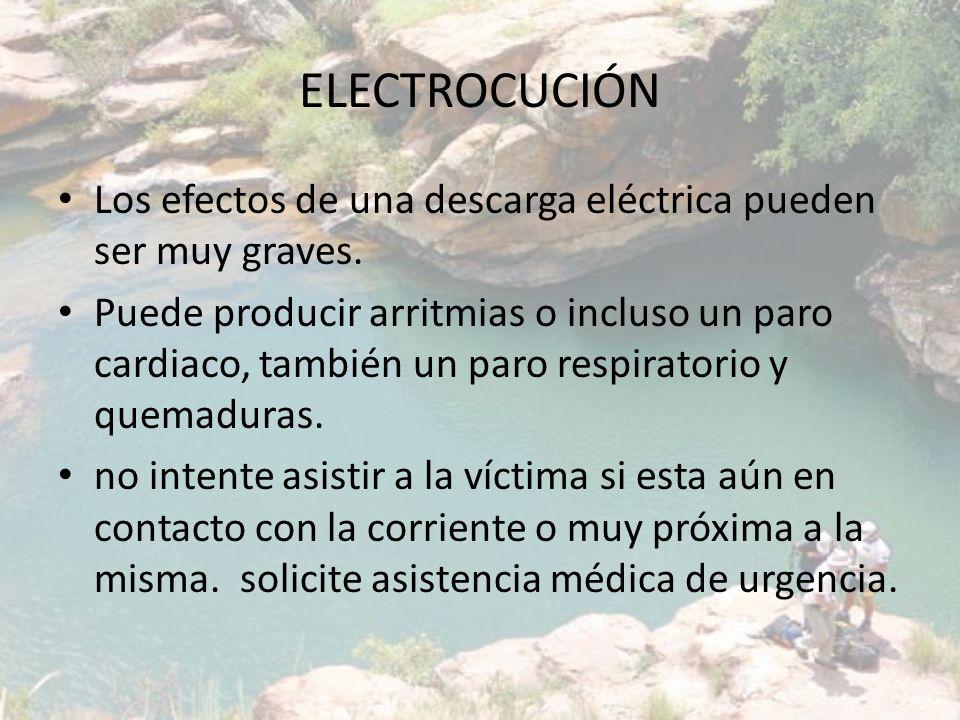 ELECTROCUCIÓN Los efectos de una descarga eléctrica pueden ser muy graves.