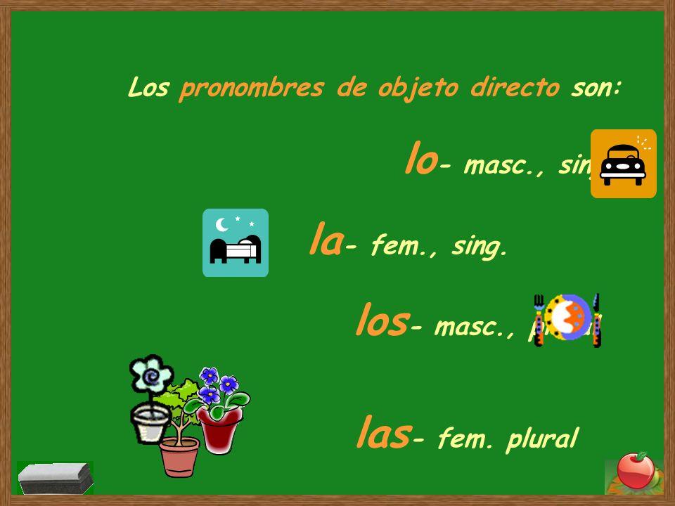 Los pronombres de objeto directo son:. lo- masc. , sing. la- fem