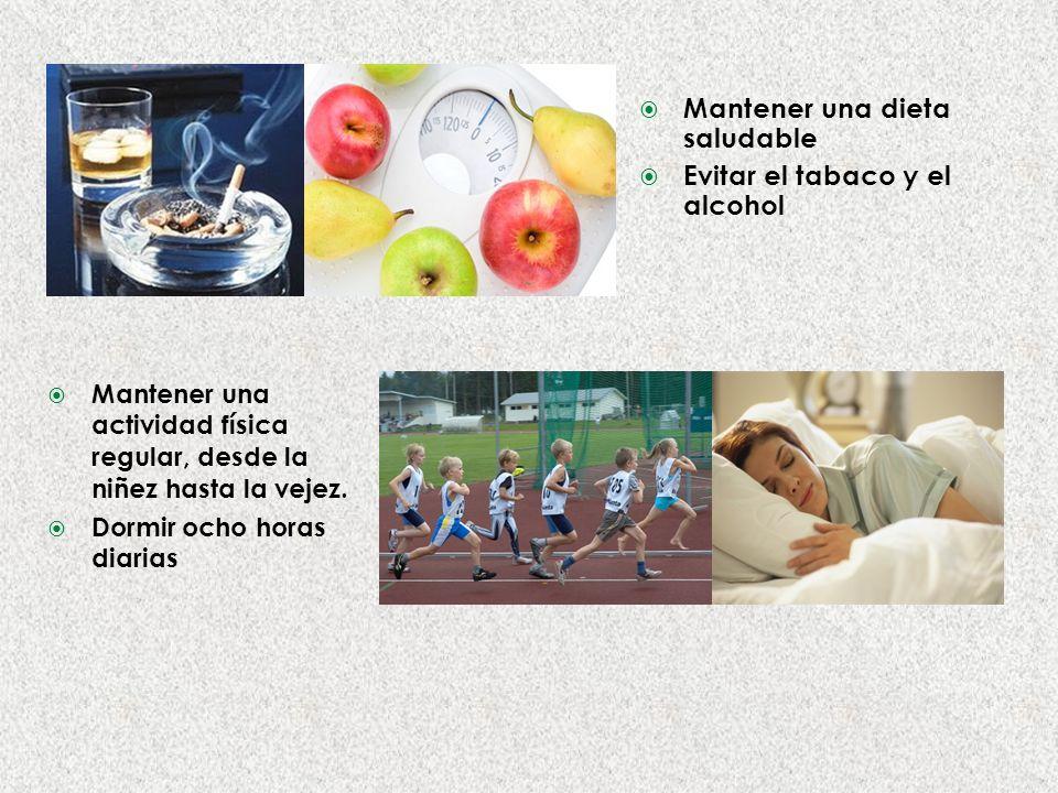 Mantener una dieta saludable Evitar el tabaco y el alcohol