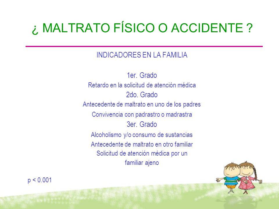 ¿ MALTRATO FÍSICO O ACCIDENTE