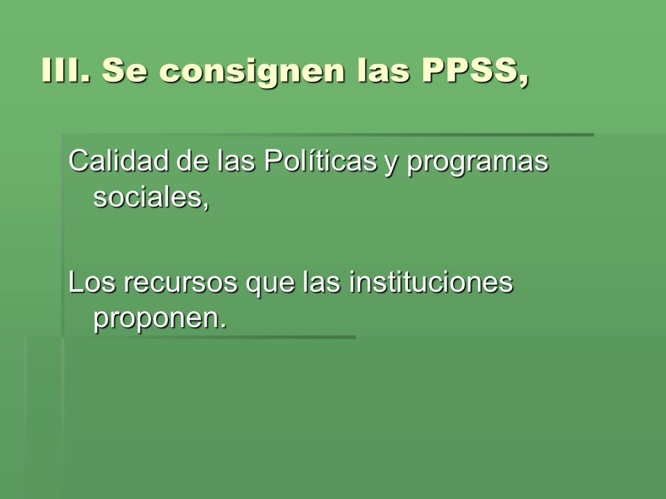 III. Se consignen las PPSS,
