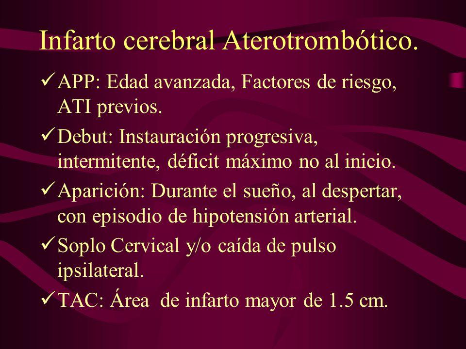 Infarto cerebral Aterotrombótico.