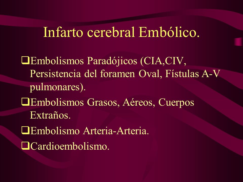 Infarto cerebral Embólico.