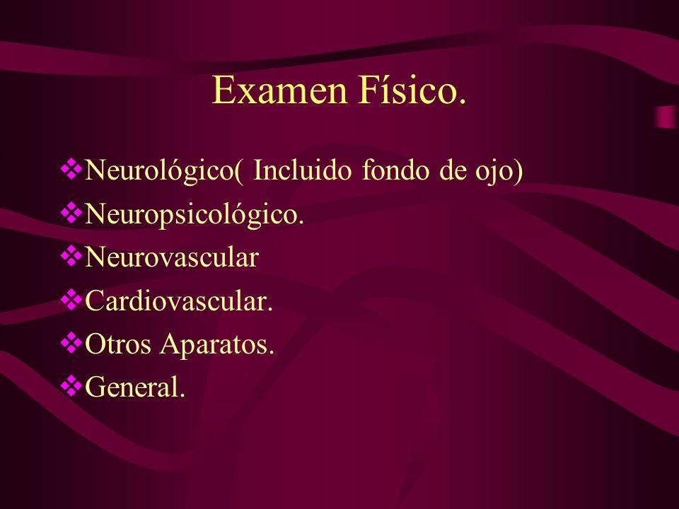 Examen Físico. Neurológico( Incluido fondo de ojo) Neuropsicológico.