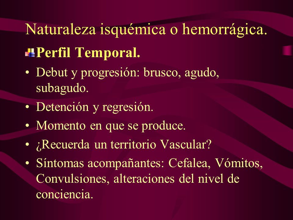Naturaleza isquémica o hemorrágica.