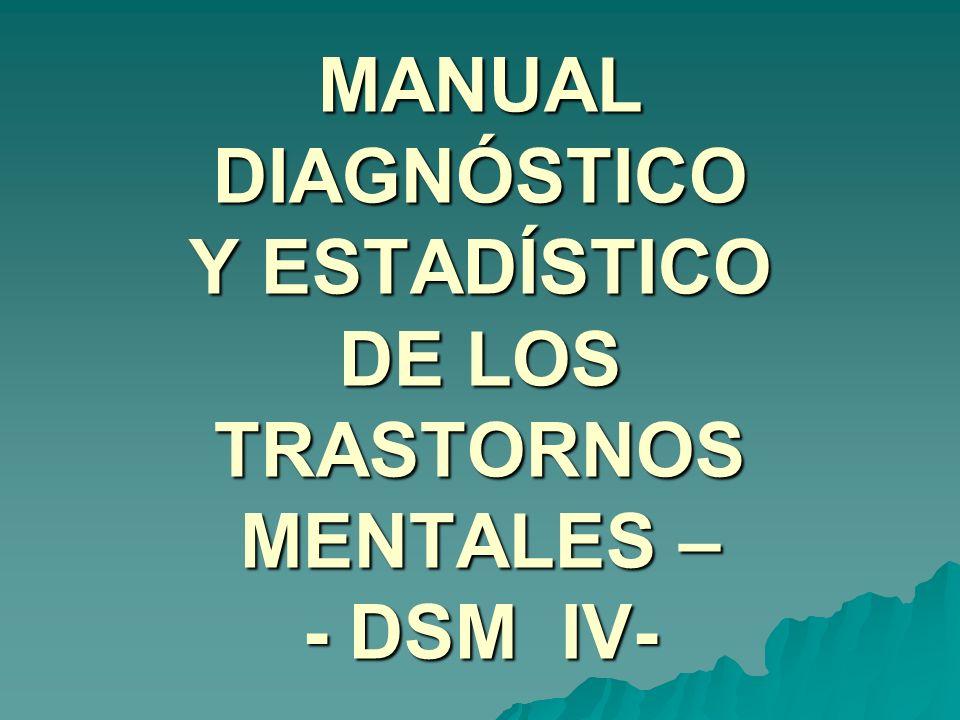 MANUAL DIAGNÓSTICO Y ESTADÍSTICO DE LOS TRASTORNOS MENTALES – - DSM IV-
