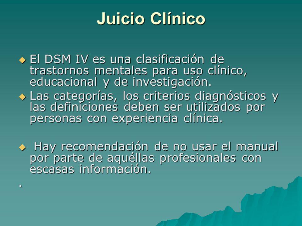 Juicio Clínico El DSM IV es una clasificación de trastornos mentales para uso clínico, educacional y de investigación.