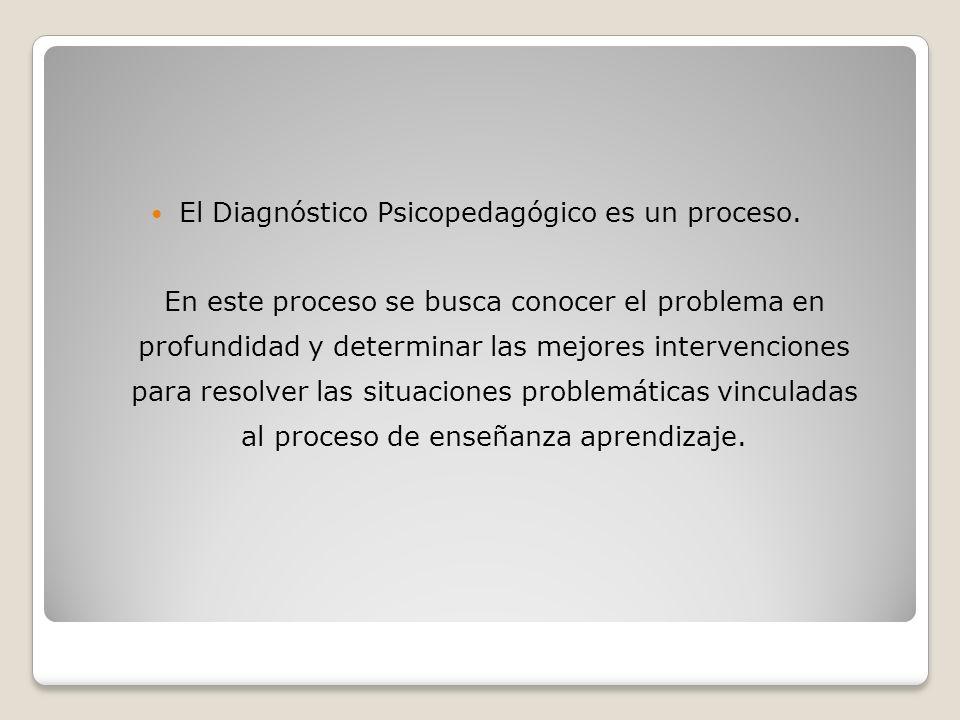 El Diagnóstico Psicopedagógico es un proceso