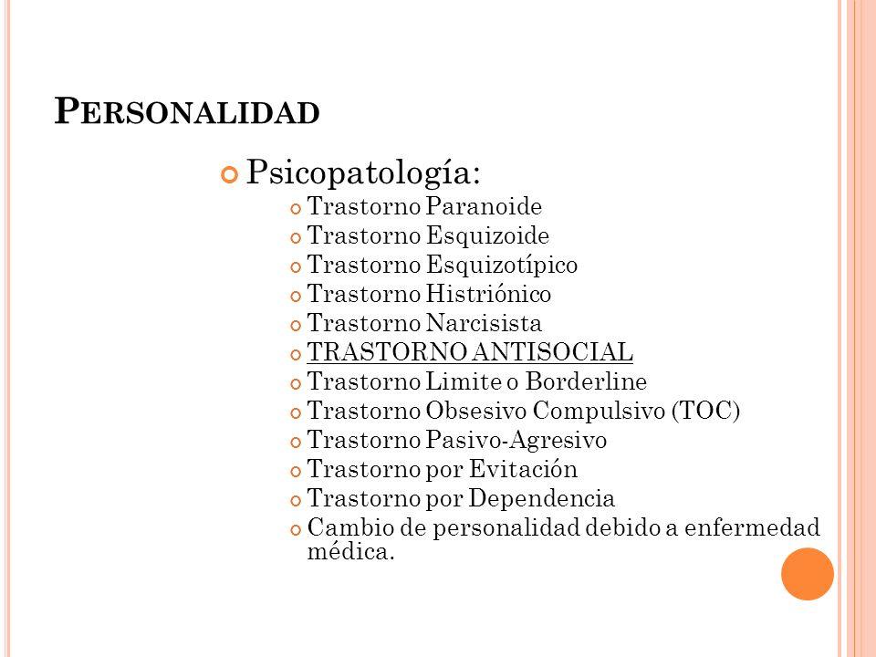 Personalidad Psicopatología: Trastorno Paranoide Trastorno Esquizoide