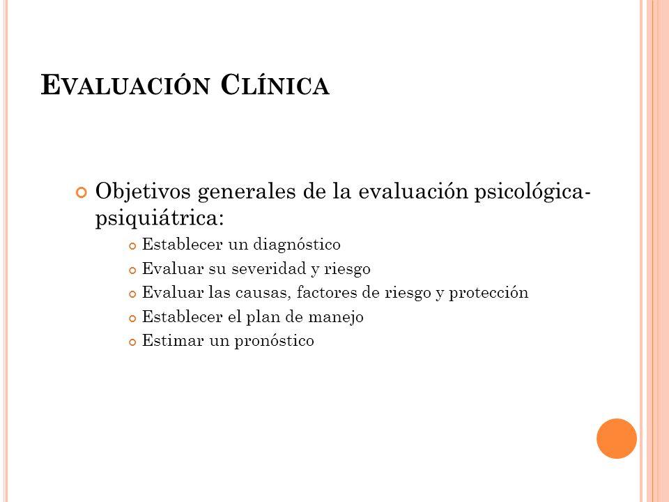Evaluación Clínica Objetivos generales de la evaluación psicológica- psiquiátrica: Establecer un diagnóstico.