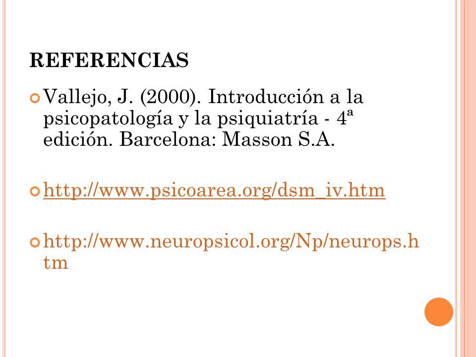 REFERENCIAS Vallejo, J. (2000). Introducción a la psicopatología y la psiquiatría - 4ª edición. Barcelona: Masson S.A.