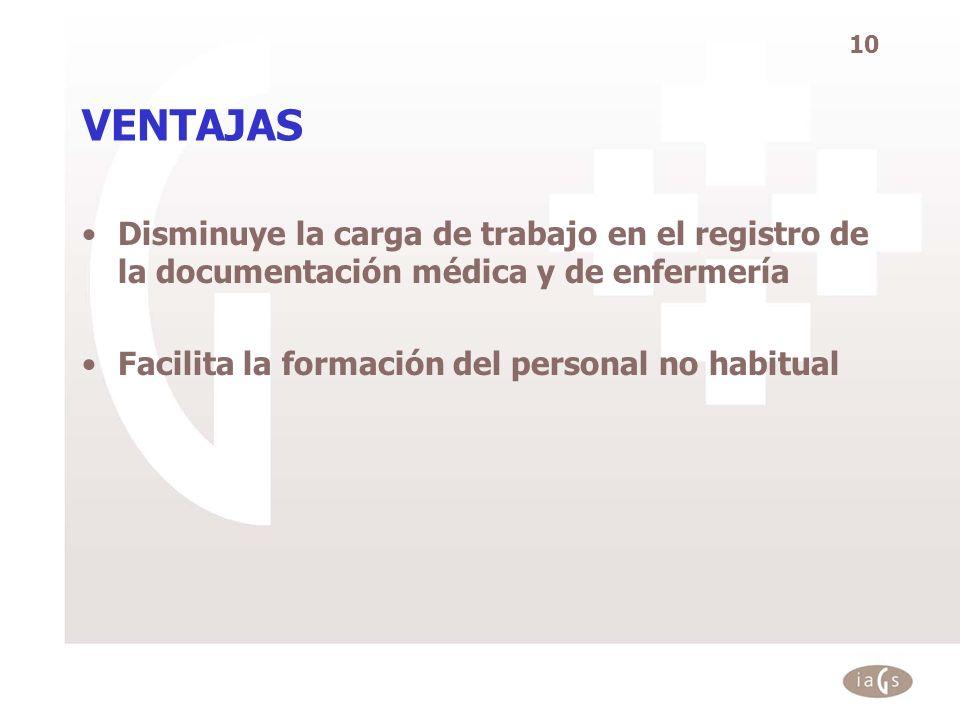 VENTAJAS Disminuye la carga de trabajo en el registro de la documentación médica y de enfermería.