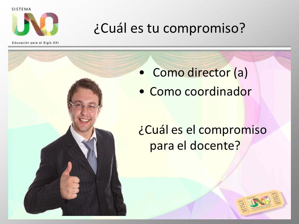 ¿Cuál es tu compromiso Como director (a) Como coordinador